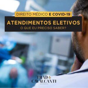 DIREITO MÉDICO E COVID-19 ATENDIMENTOS ELETIVOS O QUE É PRECISO SABER?