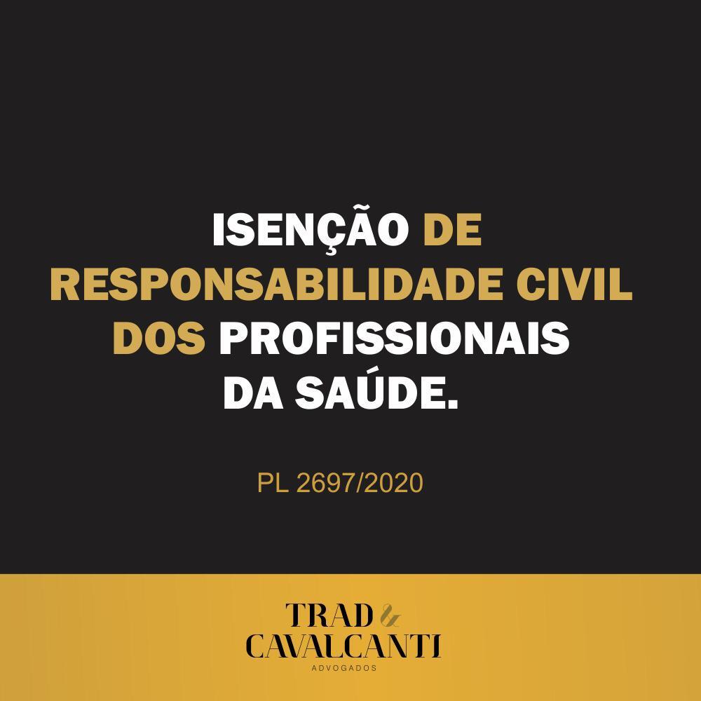 ISENÇÃO DE RESPONSABILIDADE CIVIL DOS PROFISSIONAIS DA SAÚDE. PL2697/2020