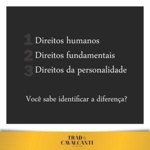 1. DIREITOS HUMANOS 2.DIREITOS FUNDAMENTAIS 3. DIREITOS DA PERSONALIDADE. Você sabe identificar a diferença?