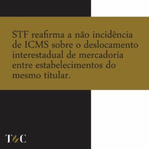 STF REAFIRMA A NÃO INCIDÊNCIA DE ICMS SOBRE O DESLOCAMENTO INTERESTADUAL DE MERCADORIA ENTRE ESTABELECIMENTOS DO MESMO TITULAR.