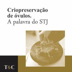 CRIOPRESERVAÇÃO DE ÓVULOS. A PALAVRA DO STJ.