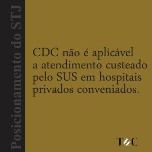CDC NÃO É APLICÁVEL A ATENDIMENTO CUSTEADO PELO SUS EM HOSPITAIS PRIVADOS CONVENIADOS.