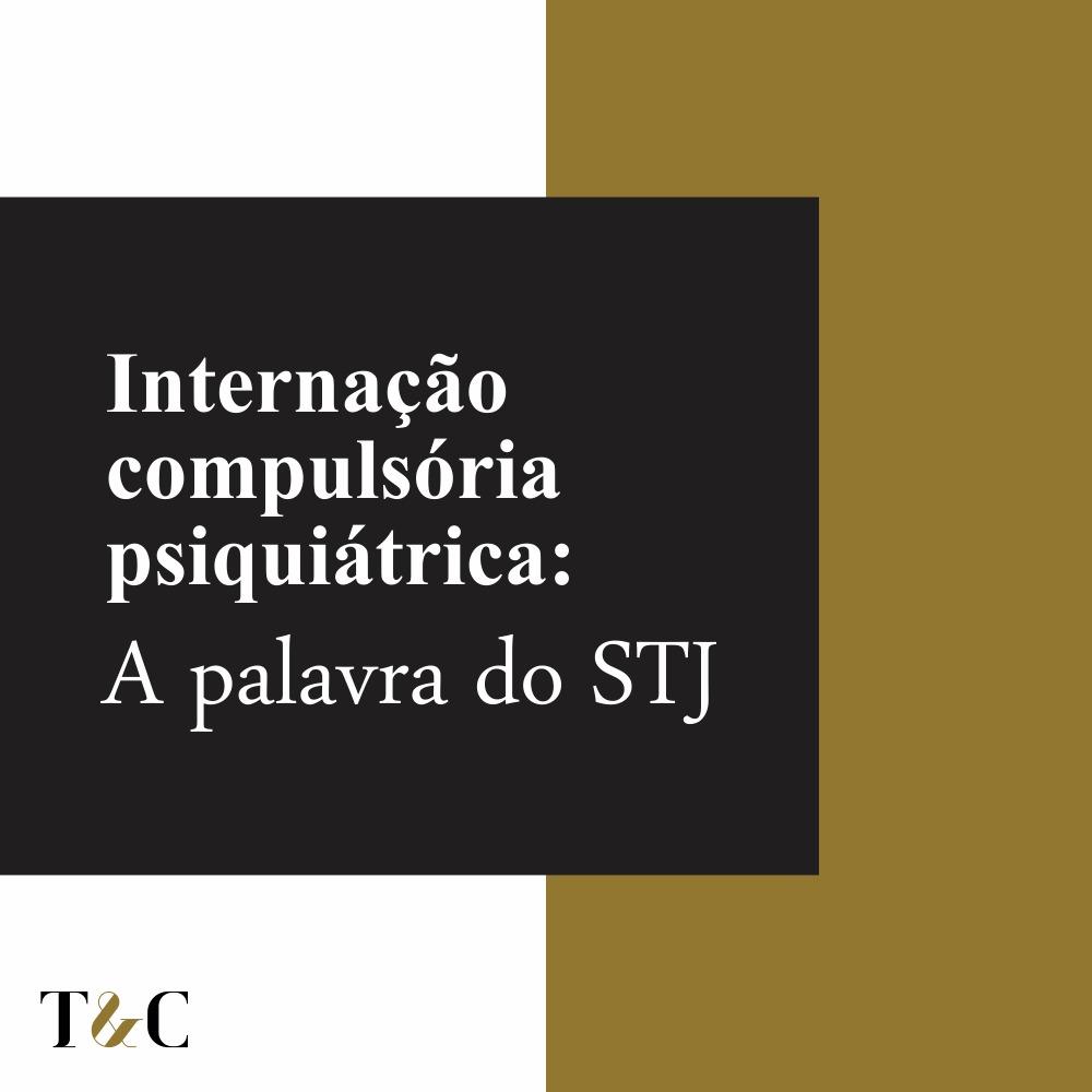 INTERVENÇÃO COMPULSÓRIA PSIQUIÁTRICA: A PALAVRA DO STJ
