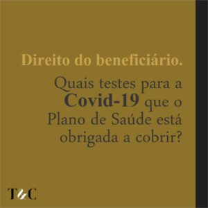 DIREITO DO BENEFICIÁRIO. QUAIS TESTES PARA A COVID-19 QUE O PLANO DE SAÚDE ESTÁ OBRIGADO A COBRIR?