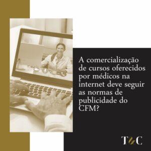 A COMERCIALIZAÇÃO DE RECURSOS OFERECIDOS POR MÉDICOS NA INTERNET DEVE SEGUIR AS NORMAS DE PUBLICIDADE DO CFM?