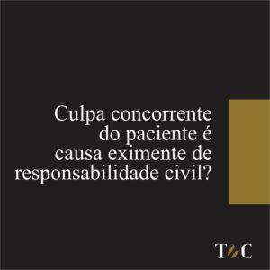 CULPA CONCORRENTE DO PACIENTE É CAUSA EXIMENTE DE RESPONSABILIDADE CIVIL?