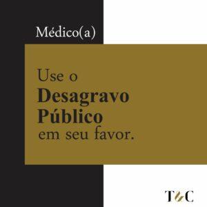 MÉDICO (A) USE O DESAGRAVO PÚBLICO EM SEU FAVOR.