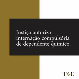 JUSTIÇA AUTORIZA INTERNAÇÃO COMPULSÓRIA DE DEPENDENTE QUÍMICO.