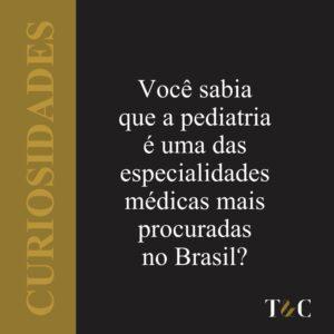 VOCÊ SABIA QUE A PEDIATRIA É UMA DAS ESPECIALIDADES MÉDICAS MAIS PROCURADAS NO BRASIL?