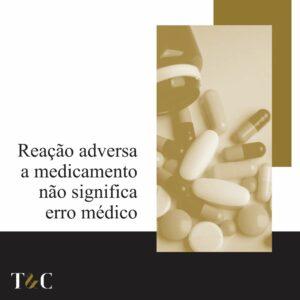 REAÇÃO ADVERSA A MEDICAMENTO NÃO SIGNIFICA ERRO MÉDICO.