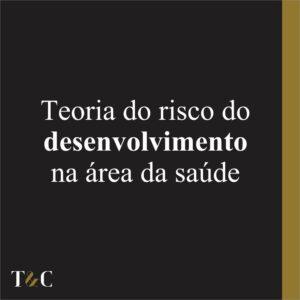 TEORIA DO RISCO DO DESENVOLVIMENTO NA ÁREA DA SAÚDE.