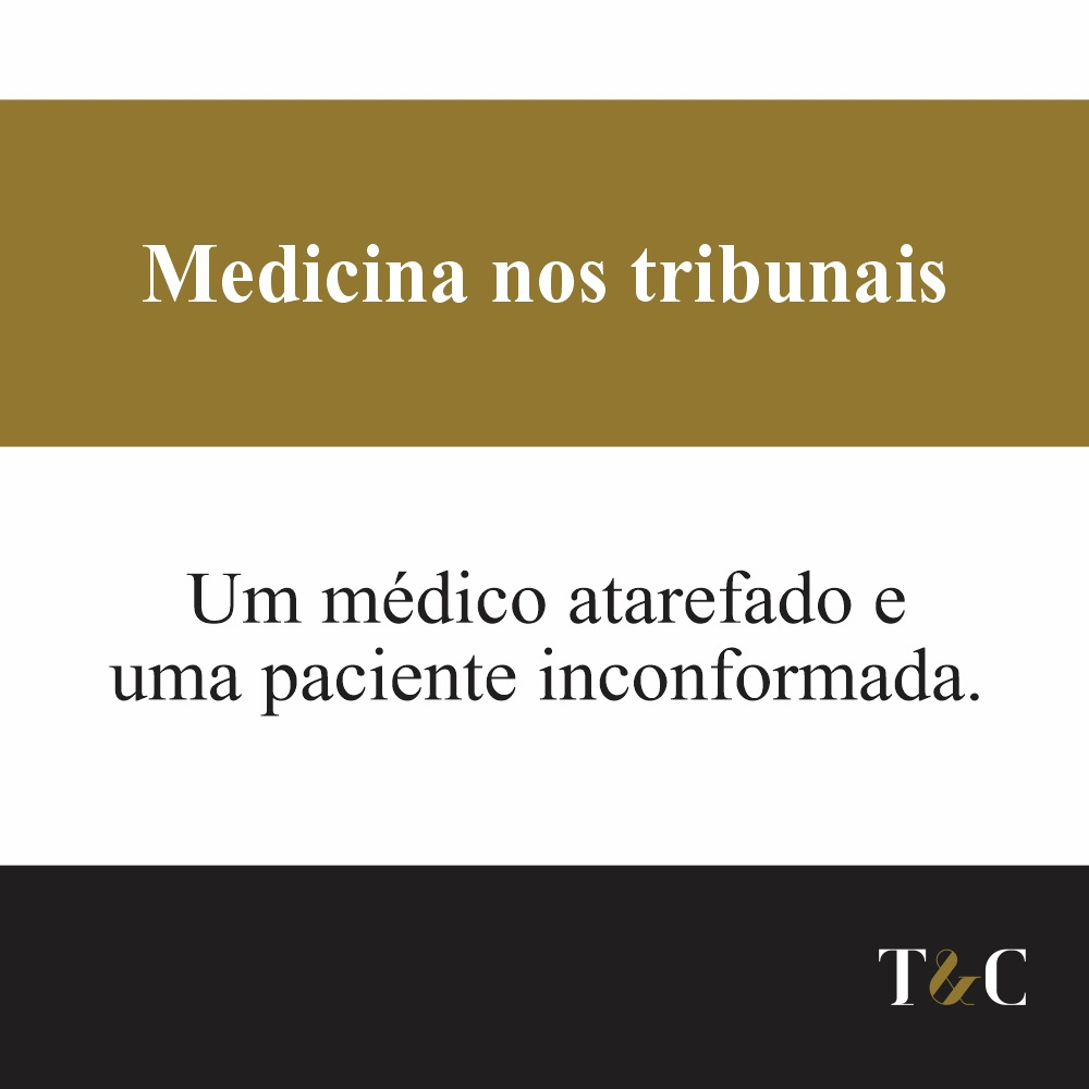 MEDICINA NOS TRIBUNAIS UM MÉDICO ATAREFADO E UMA PACIENTE INCONFORMADA