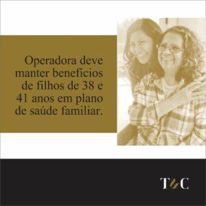 OPERADORA DEVE MANTER BENEFÍCIOS DE FILHOS DE 38 E 41 ANOS EM PLANO DE SAÚDE FAMILIAR.
