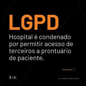 LGPD HOSPITAL É CONDENADO POR PERMITIR ACESSO DE TERCEIROS A PRONTUÁRIO DE PACIENTE.