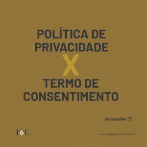 POLÍTICA DE PRIVACIDADE X TERMO DE CONSENTIMENTO.