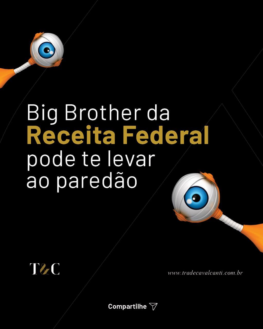 Big Brother da Receita Federal pode te levar ao paredão.