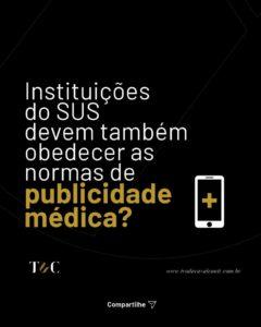 INSTITUIÇÕES DO SUS DEVEM TAMBÉM OBEDECER AS NORMAS DE PUBLICIDADE MÉDICA?