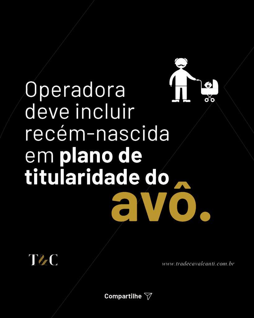 OPERADORA DEVE INCLUIR RECÉM-NASCIDA EM PLANO DE TIRULARIDADE DO AVÔ.