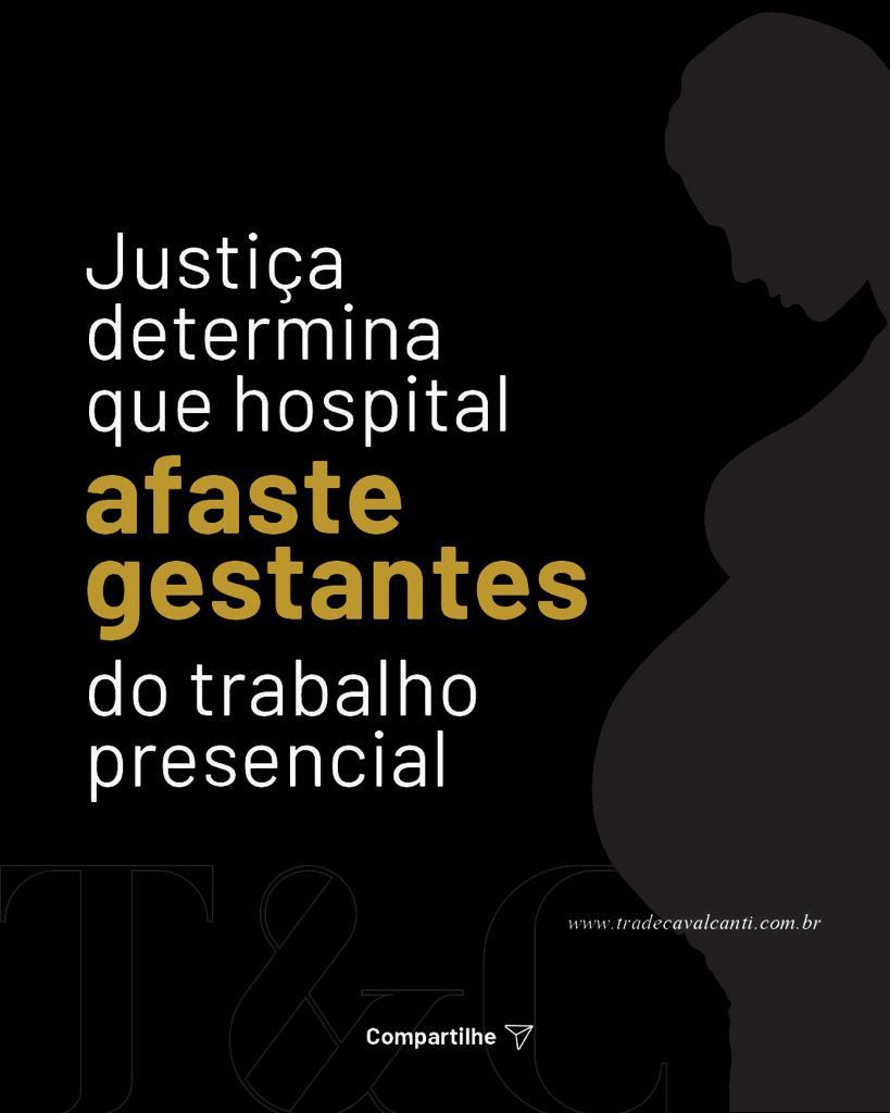 JUSTIÇA DETERMINA QUE HOSPITAL AFASTE GESTANTES DO TRABALHO PRESENCIAL.