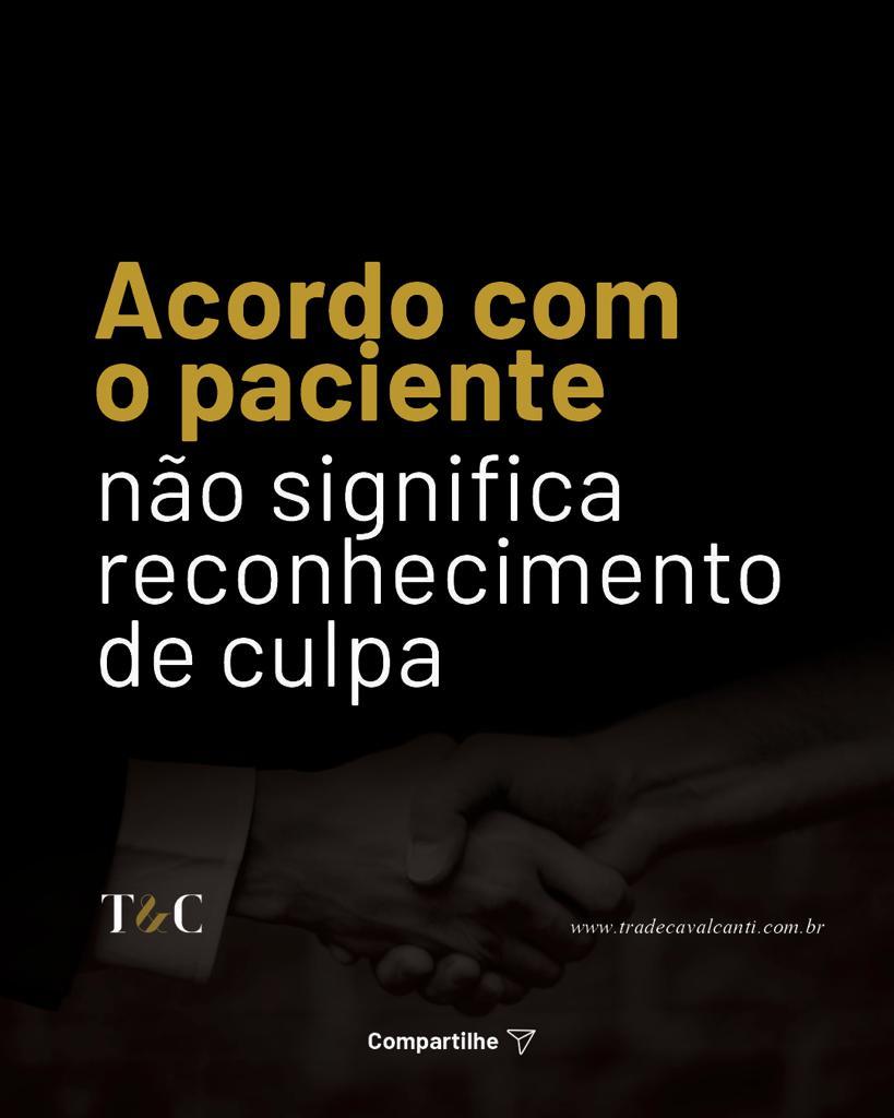 ACORDO COM O PACIENTE NÃO SIGNIFICA RECONHECIMENTO DE CULPA.