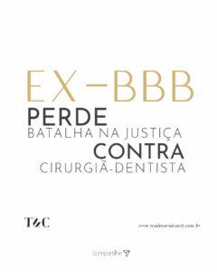 EX- BBB PERDE BATALHA NA JUSTIÇA CONTRA CIRURGIÃO-DENTISTA.