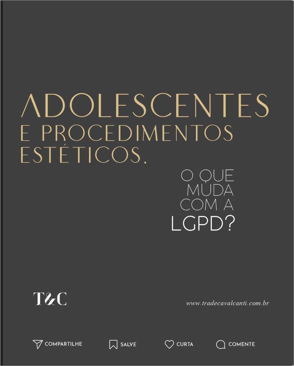 ADOLESCENTES E PROCEDIMENTOS ESTÉTICOS. O QUE MUDA COM A LGPD?