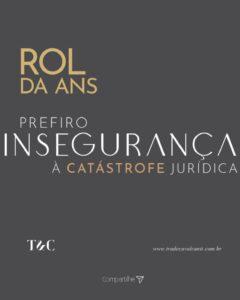 ROL DA ANS PREFIRO INSEGURANÇA À CATASTROFE JURÍDICA.